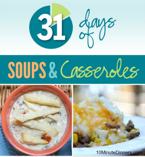 Enjoy a delicious month! 31 Days of Soups and Casseroles at 10MinuteDinners.com